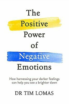 The Positive Power of Negative Emotions: How harnessing your... by Lomas, Dr Tim