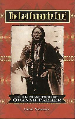 The Last Comanche Chief : The Life and Times of Quanah Parker  (ExLib)