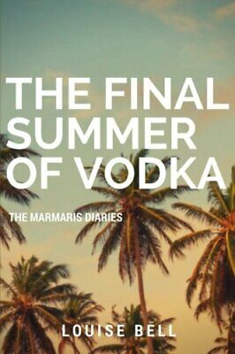 The Final Summer of Vodka: The Marmaris Diaries by Bell, Louise Book The Cheap