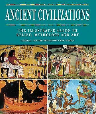 Ancient Civilizations : The Illustrated Guide to Belief, Mythology, and Art