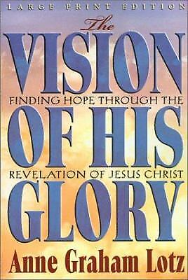 The Vision of His Glory : Finding Hope Through the Revelation of Jesus Christ