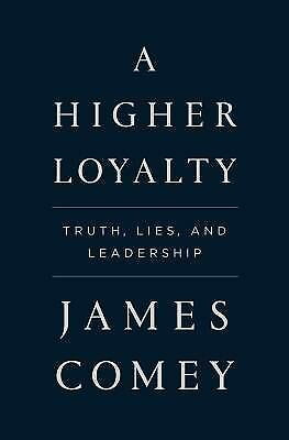 A Higher Loyalty : Truth, Lies, and Leadership  (ExLib) by James Comey