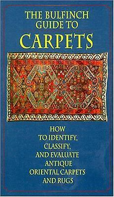Bulfinch Guide to Carpets : How to Identify, Classify, and Evaluate Antique...