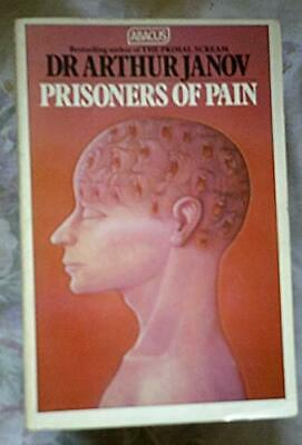 Prisoners Of Pain: Unlocking the Power of the Mind to End... by Janov, Dr Arthur