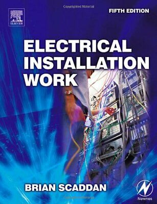 Electrical Installation Work by Scaddan IEng; MIIE (elec), Brian Paperback Book