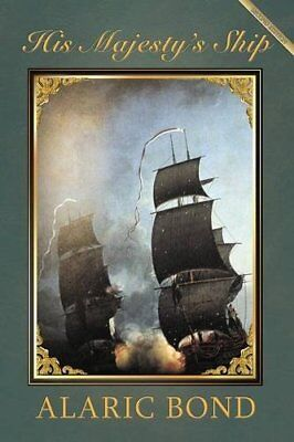 His Majesty's Ship by Bond, Alaric J. Book The Cheap Fast Free Post