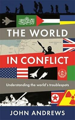 The World in Conflict: Understanding the world's troublespots by Andrews, John
