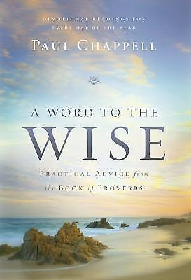 A Word to the Wise : Practical Advice from the Book of Proverbs by Paul Chappell
