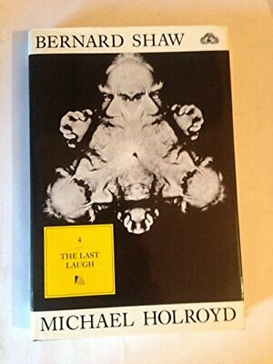 Bernard Shaw: Last Laugh, 1950-91 v. 4 by Holroyd, Michael Hardback Book The