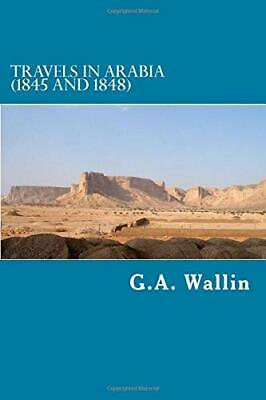Travels in Arabia: (1845 and 1848) (Arabia Past & ... by Wallin, G. A. Paperback