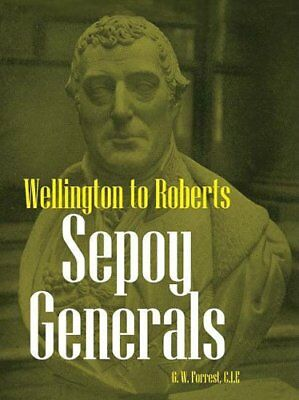 Sepoy Generals: Wellington to Roberts by Forrest, G.W. Hardback Book The Cheap