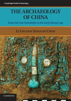 The Archaeology of China: From the Late Paleolithic to the Early Bronze Age (…