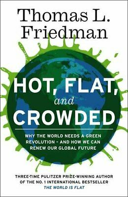 Hot, Flat, and Crowded: Why The World Needs A... by Friedman, Thomas L. Hardback