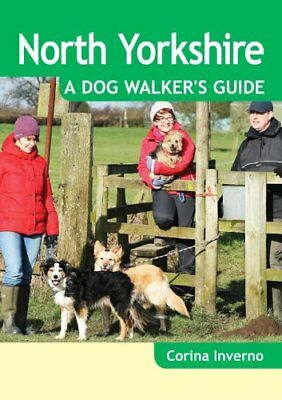 North Yorkshire: A Dog Walker's Guide (Dog Walks) by Corina Inverno Book The