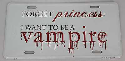 """Forget Princess I want to Be a Vampie Metal Novelty License Plate 11.75"""" x 6"""""""