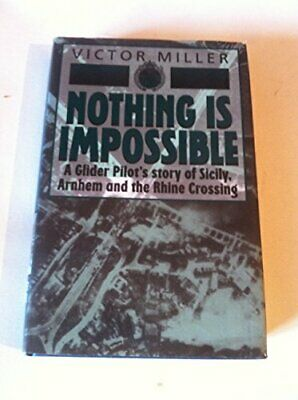 Nothing is Impossible: Glider Pilot's Story of Sic... by Miller, Victor Hardback