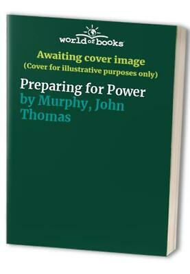 Preparing for Power by Murphy, John Thomas Hardback Book The Cheap Fast Free