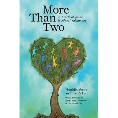 More Than Two: A Practical Guide to Ethical Polyamory Veaux, Franklin/ Rickert,