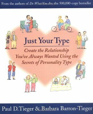 Just Your Type: Create the Relationship You've Alway... by Tieger, Paul Hardback