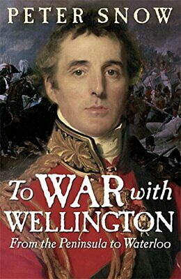 To War with Wellington: From the Peninsula to Waterloo by Snow, Peter Hardback