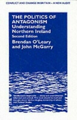 The Politics of Antagonism (CONFLICT AND CHANGE IN... by McGarry, John Paperback