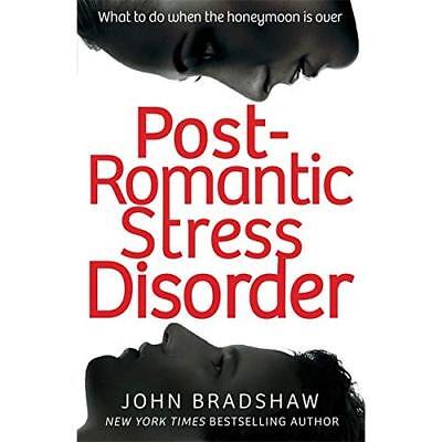 Post-Romantic Stress Disorder: What to do when the honeymoon is over John Bradsh