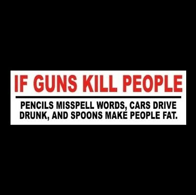 "Funny ""IF GUNS KILL PEOPLE"" 2nd Amendment gun rights BUMPER STICKER Anti Liberal"