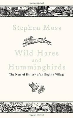 Wild Hares and Hummingbirds: The Natural History of an Engli... by Moss, Stephen