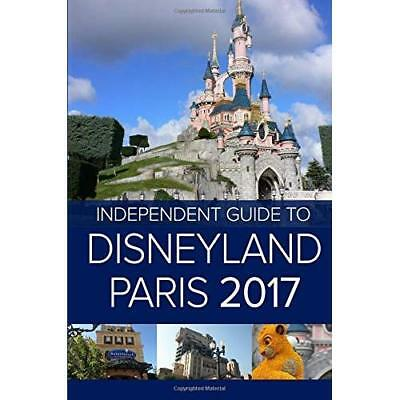 The Independent Guide to Disneyland Paris 2017 (Travel Guide) Costa, Mr Giovanni