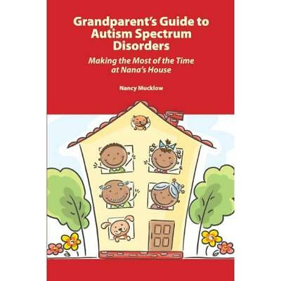 Grandparent's Guide to Autism Spectrum Disorders: Making the Most of the Time at