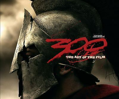 300 : The Art of the Film by Frank Miller; Zack Snyder
