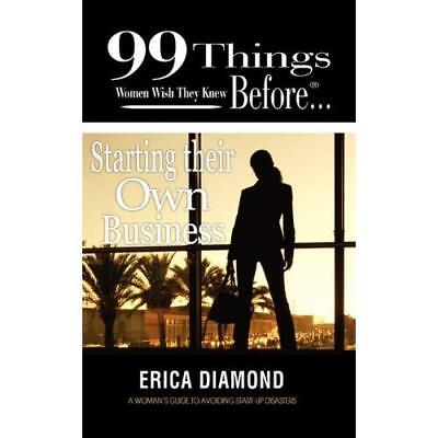 99 Things Women Wish They Knew Before Starting Their Own Business Erica Diamond
