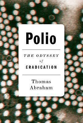 Polio: The Odyssey of Eradication by Thomas Abraham Hardcover Book Free Shipping