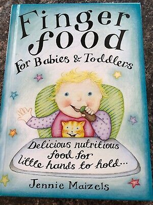 Finger Food For Babies And Toddlers: Delicious nutritious food for little hands