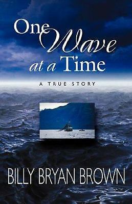 One wave at a Time by Billy Bryan Brown