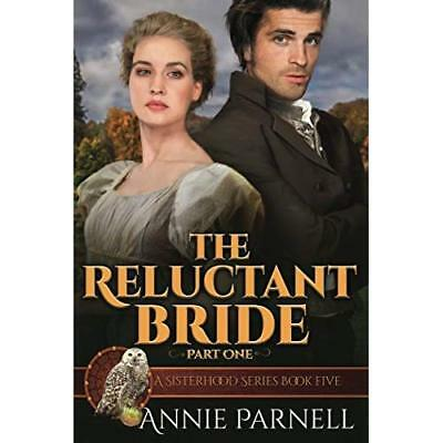The Reluctant Bride - Part One (Sisterhood Series) Annie Parnell