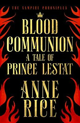 Blood Communion: A Tale of Prince Lestat (The Vampire Chronicle... by Rice, Anne