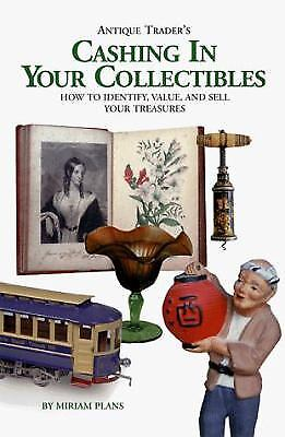 The Antique Trader's Cashing in Your Collectibles : How to Identify, Value,...