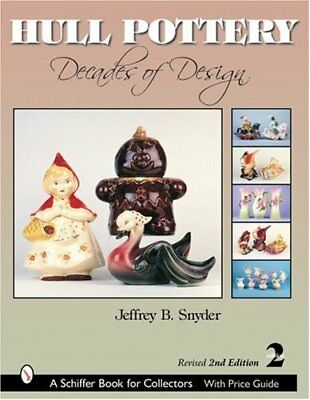 Hull Pottery: Decades of Design (Schiffer Book for Collectors) by Snyder, Jef…