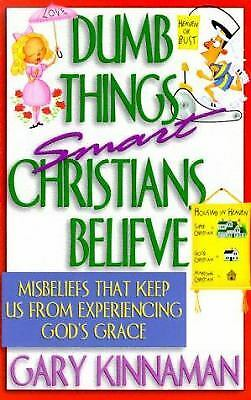 Dumb Things Smart Christians Believe : Misbeliefs That Keep Us from...