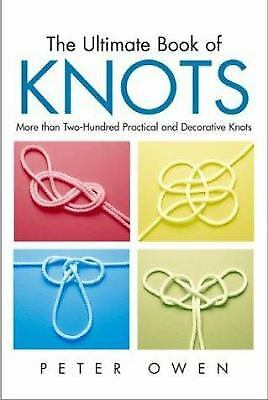 The Ultimate Book of Knots : More Than Two-Hundred Practical and Decorative...