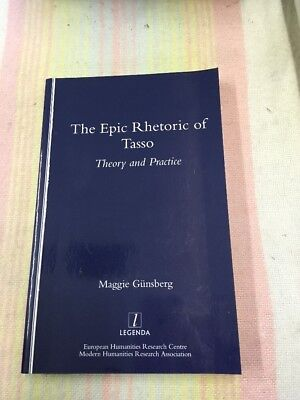 The Epic Rhetoric Of Tasso Theory And Practice. Maggie Gunsberg