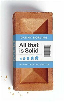 All That Is Solid: How the Great Housing Disaster Defines Ou... by Danny Dorling
