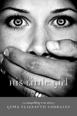His Little Girl: A Compelling True Story by Corrales, Gema Elizabeth Paperback
