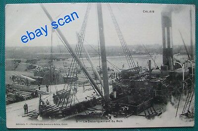 c1910 THE HARBOUR CALAIS FRANCE 'UNLOADING WOOD'  - OLD  CARD - UNPOSTED