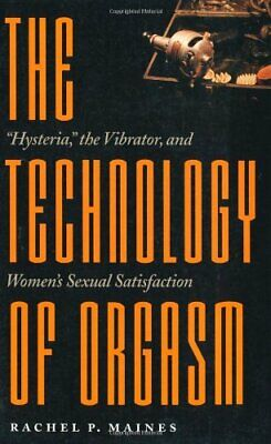 """The Technology of Orgasm: """"Hysteria,"""" the Vibr... by Maines, Rachel P. Paperback"""