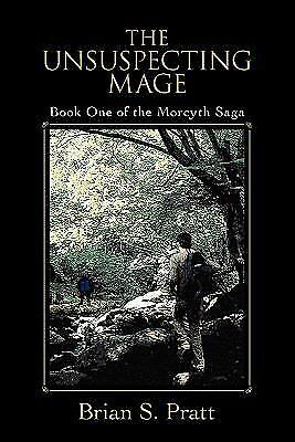 The Unsuspecting Mage : Book One of the Morcyth Saga by Brian S. Pratt