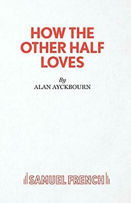 How the Other Half Loves - A Comedy (Acting Edit... by Ayckbourn, Alan Paperback