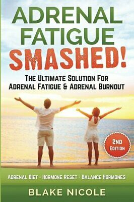Adrenal Fatigue: Adrenal Fatigue Smashed! The Ultimate Solut... by Nicole, Blake
