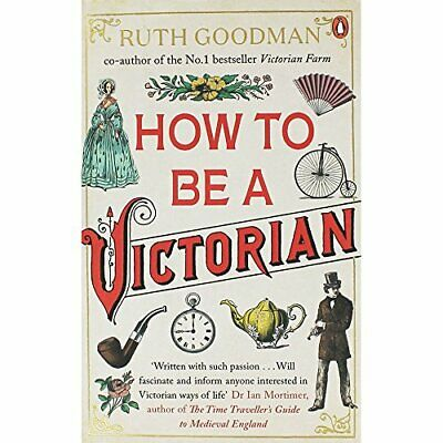 How to be a Victorian by Goodman, Ruth Book The Cheap Fast Free Post